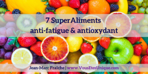7-SuperAliments-anti-fatigue-et-antioxydant-Jean-Marc-Fraiche-VousEtesUnique.com