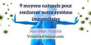 9-moyens-naturels-pour-renforcer-le-systeme-immunitaire-Jean-Marc-Fraiche-VousEtesUnique
