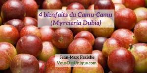 Camu-Camu-4-bienfaits-Jean-Marc-Fraiche