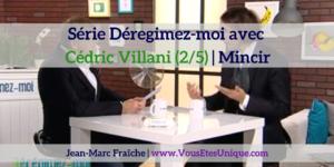 Cedric-Villani-2-5-Deregimez-moi-Jean-Marc-Fraiche-VousEtesUnique