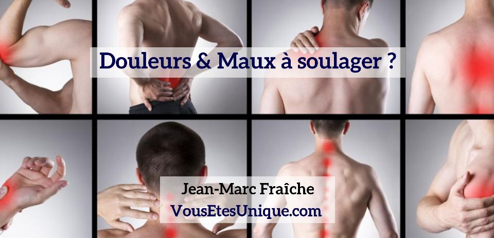 Douleurs-et-Maux-a-soulager-Jean-Marc-Fraiche-VousEtesUnique