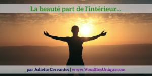 La-beaute-part-de-l-interieur-Juliette-Cervantes-VousEtesUnique.com