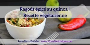 Ragout-epice-au-quinoa-recette-vegetarienne-Jean-Marc-Fraiche-VousEtesUnique