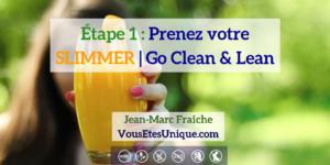 Votre-Slimmer-Go-Clean-Lean-etape-1-HB-Naturals-Jean-Marc-Fraiche-VousEtesUnique
