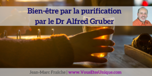 bien-etre-par-la-purification-par-le-Dr-Alfred-Gruber-Bio-Resonance-I-Like-Jean-Marc-Fraiche-VousEtesUnique.com