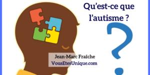 Autisme-c-est-quoi-Jean-Marc-Fraiche-VousEtesUnique