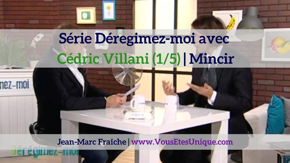 Cedric-Villani-1-5-Deregimez-moi-Jean-Marc-Fraiche-VousEtesUnique
