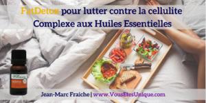 FatDetox-pour-lutter-contre-la-cellulite-Huiles-Essentielles-Jean-Marc-Fraiche-VousEtesUnique.com