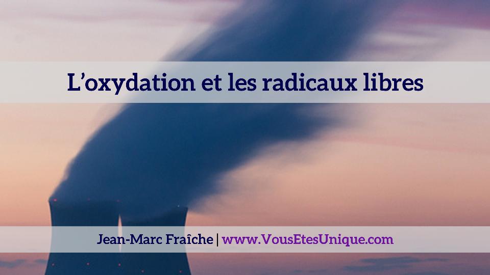 L-oxydation-et-les-radicaux-libres-Jean-Marc-Fraiche-VousEtesUnique.com