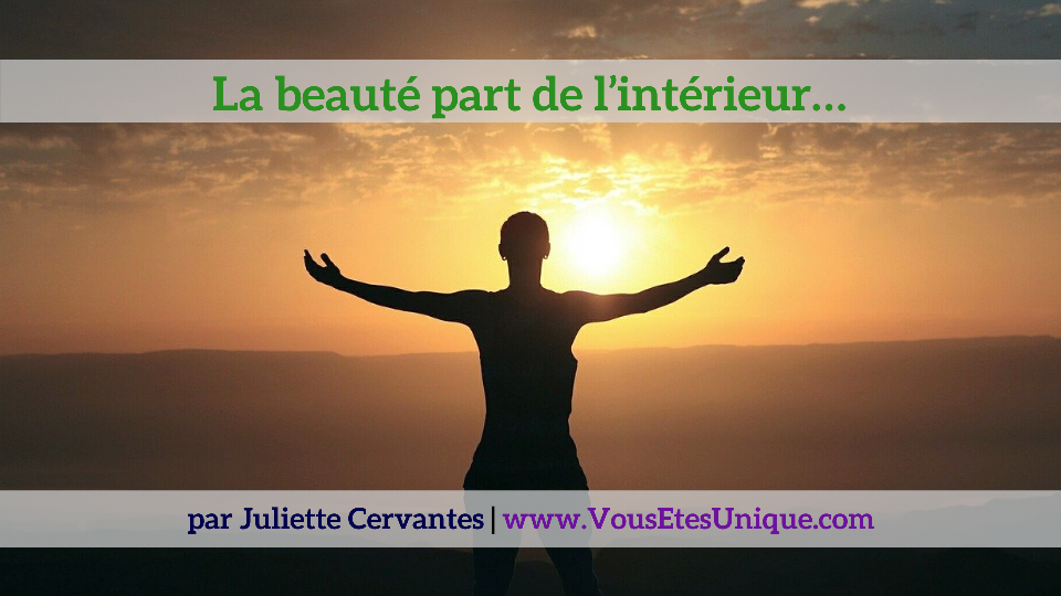 La-beaute-part-de-l-interieur-Juliette-Cervantes-VousEtesUnique.com
