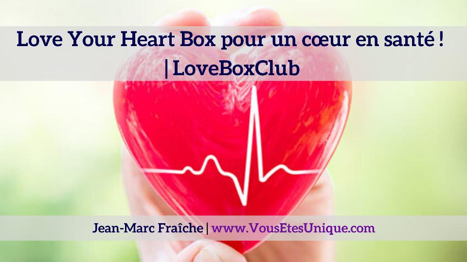 Love-Your-Heart-Box-LoveBoxClub-HB-Naturals-Jean-Marc-Fraiche-VousEtesUnique.com
