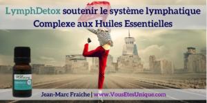LymphDetox-soutenir-le-systeme-lymphatique-Huiles-Essentielles-Jean-Marc-Fraiche-VousEtesUnique.com