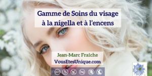 Nigella-Encens-Soins-du-visage-HB-Naturals-Jean-Marc-Fraiche-VousEtesUnique