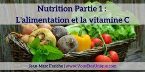 Nutrition-Partie-1-alimentation-vitamine-c-Jean-Marc-Fraiche-VousEtesUnique.com