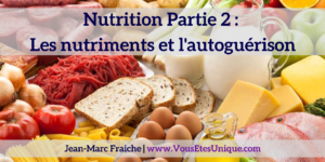 Nutrition-Partie-2-nutriments-l-autoguerison-Jean-Marc-Fraiche-VousEtesUnique.com