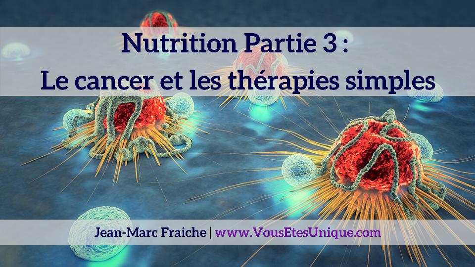 Nutrition-Partie-3-cancer-therapies-simples-Jean-Marc-Fraiche-VousEtesUnique.com