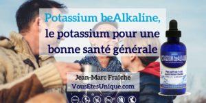 Potassium-BeAlkaline-Potassium-Mineral-essentiel-HB-Naturals-Jean-Marc-Fraiche-VousEtesUnique