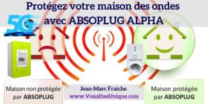 Protegez-votre-maison-avec-Absoplug-alpha-Jean-Marc-Fraiche-VousEtesUnique.com